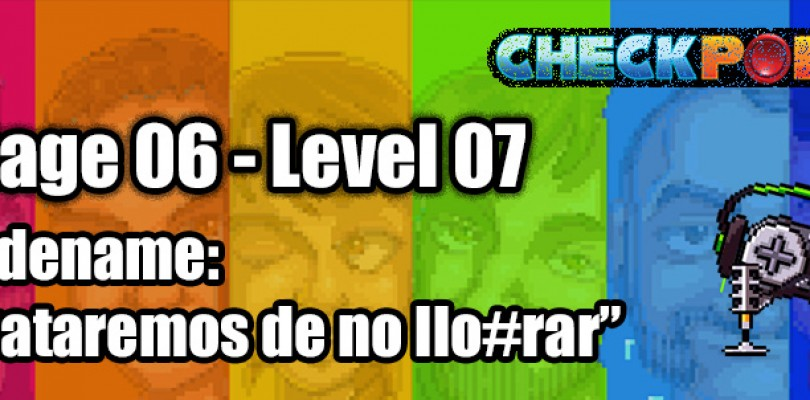 "Stage 06 – Level 07 – Codename: ""Trataremos de no llo#rar"""