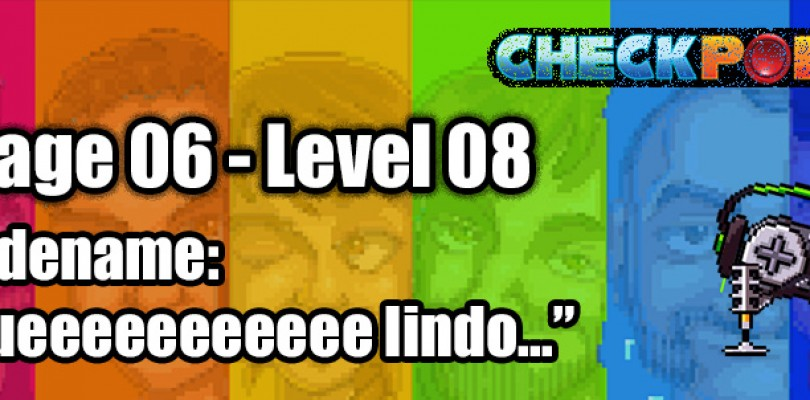 "Stage 06 – Level 08 – Codename: ""Queeeeeeeeeee lindo…"""