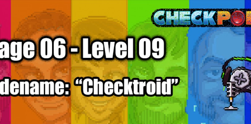 "Stage 06 – Level 09 – Codename: ""Checktroid"""