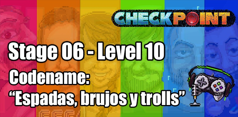 "Stage 06 – Level 10 – Codename: ""Espadas, brujos y trolls"""