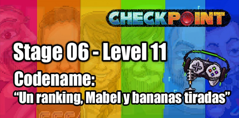 "Stage 06 – Level 11 – Codename: ""Un ranking, Mabel y bananas tiradas"""