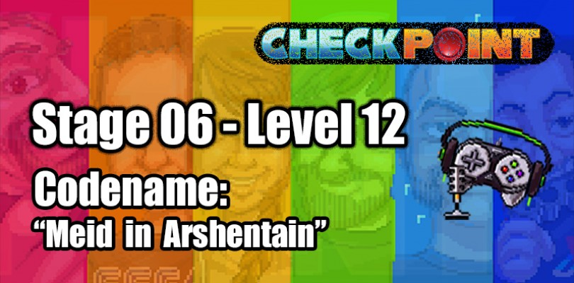 "Stage 06 – Level 12 – Codename: ""Meid in Arshentain"""
