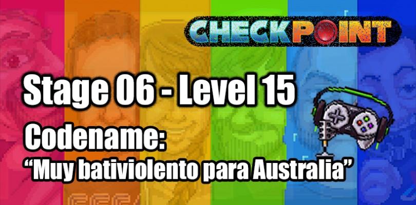 "Stage 06 – Level 15 – Codename: ""Muy bativiolento para Australia"""
