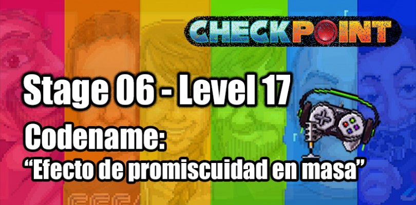 "Stage 06 – Level 17 – Codename: ""Efecto de promiscuidad en masa"""