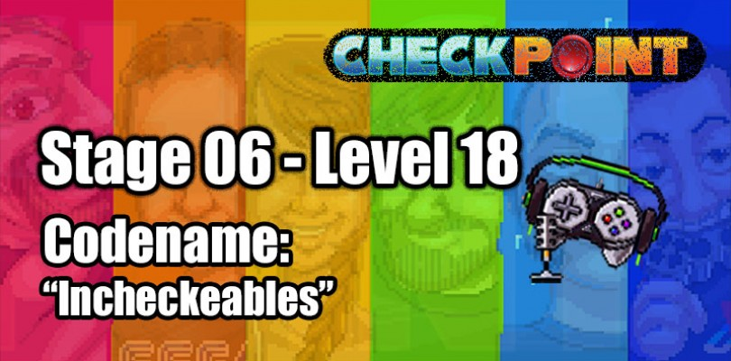 "Stage 06 – Level 18 – Codename: ""Incheckeables"""