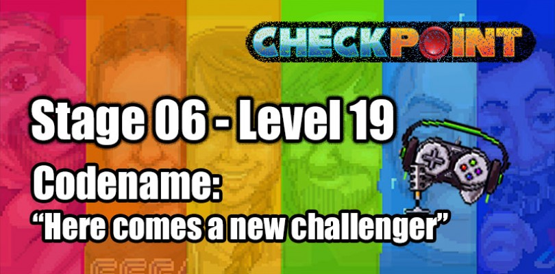 "Stage 06 – Level 19 – Codename: ""Here comes a new challenger"""