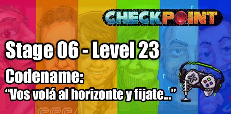 """Stage 06 – Level 23 – Codename: """"Vos volá al horizonte y fijate…"""""""