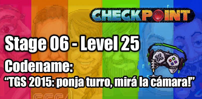 "Stage 06 – Level 25 – Codename: ""TGS 2015: ponja turro, mirá la cámara!"""