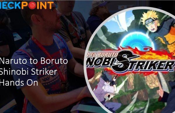 Naruto to Boruto: Shinobi Striker E3 2018 Hands-On